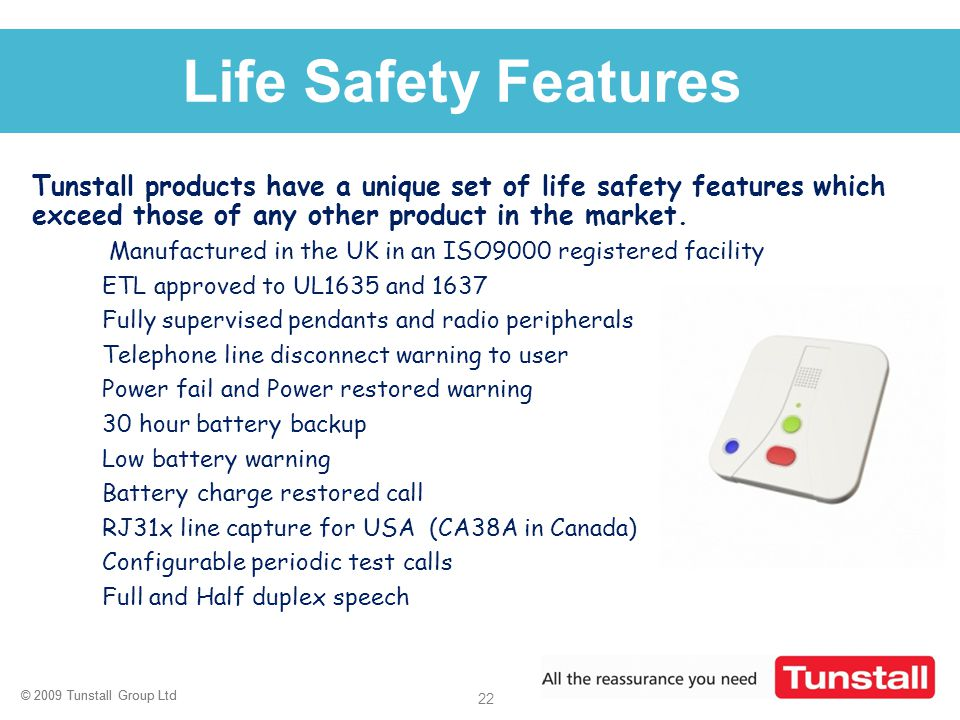 © 2009 Tunstall Group Ltd 22 © 2009 Tunstall Group Ltd Click to edit Master title style Life Safety Features Tunstall products have a unique set of li