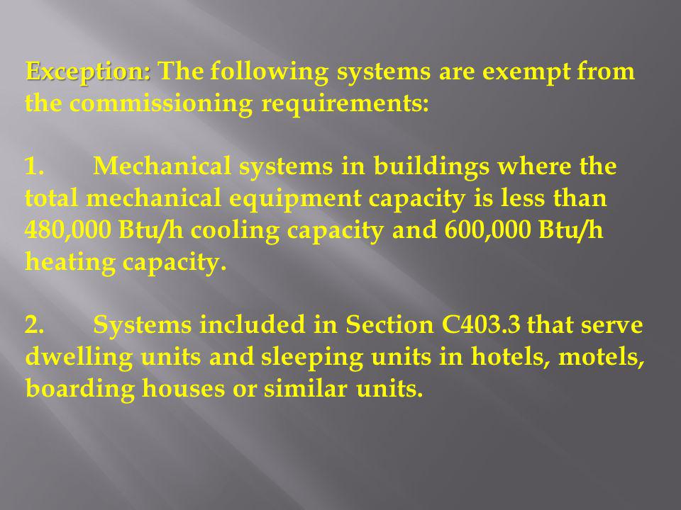 Exception: Exception: The following systems are exempt from the commissioning requirements: 1.Mechanical systems in buildings where the total mechanic
