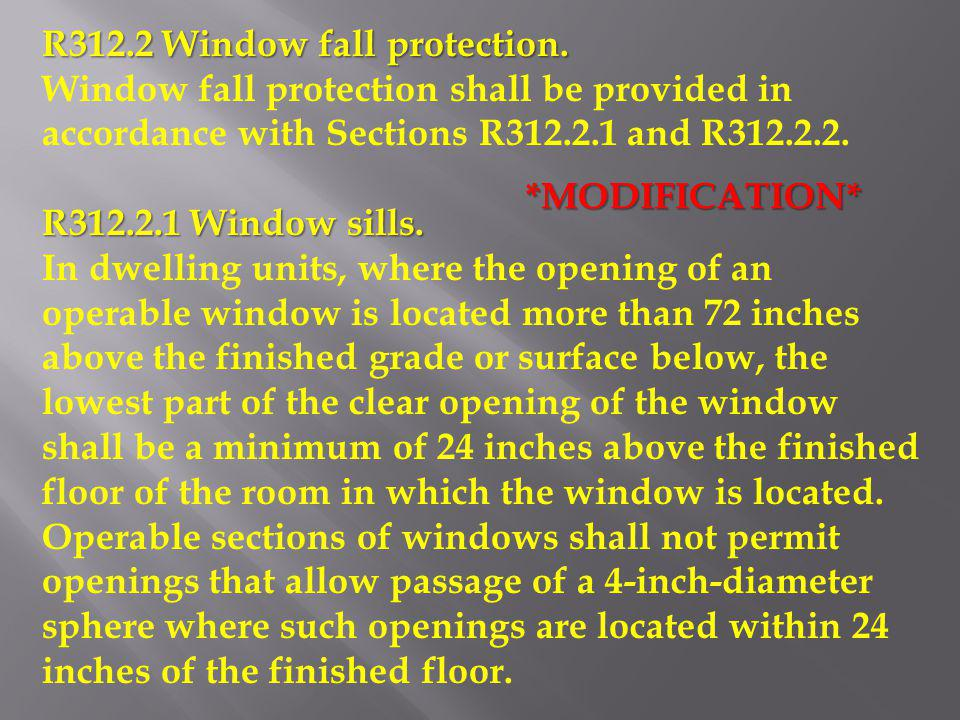 R312.2 Window fall protection. Window fall protection shall be provided in accordance with Sections R312.2.1 and R312.2.2. R312.2.1 Window sills. In d