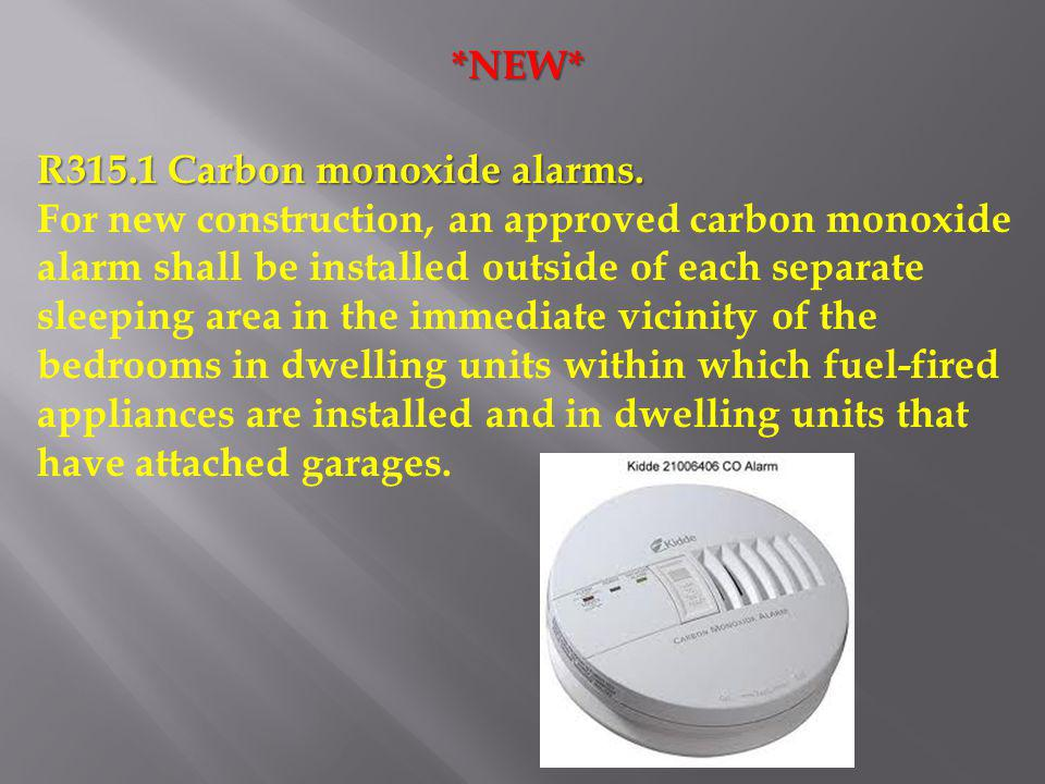 *NEW* R315.1 Carbon monoxide alarms. For new construction, an approved carbon monoxide alarm shall be installed outside of each separate sleeping area
