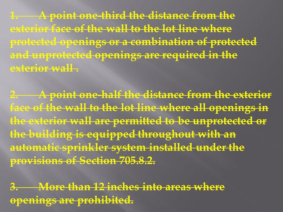 1.A point one-third the distance from the exterior face of the wall to the lot line where protected openings or a combination of protected and unprote