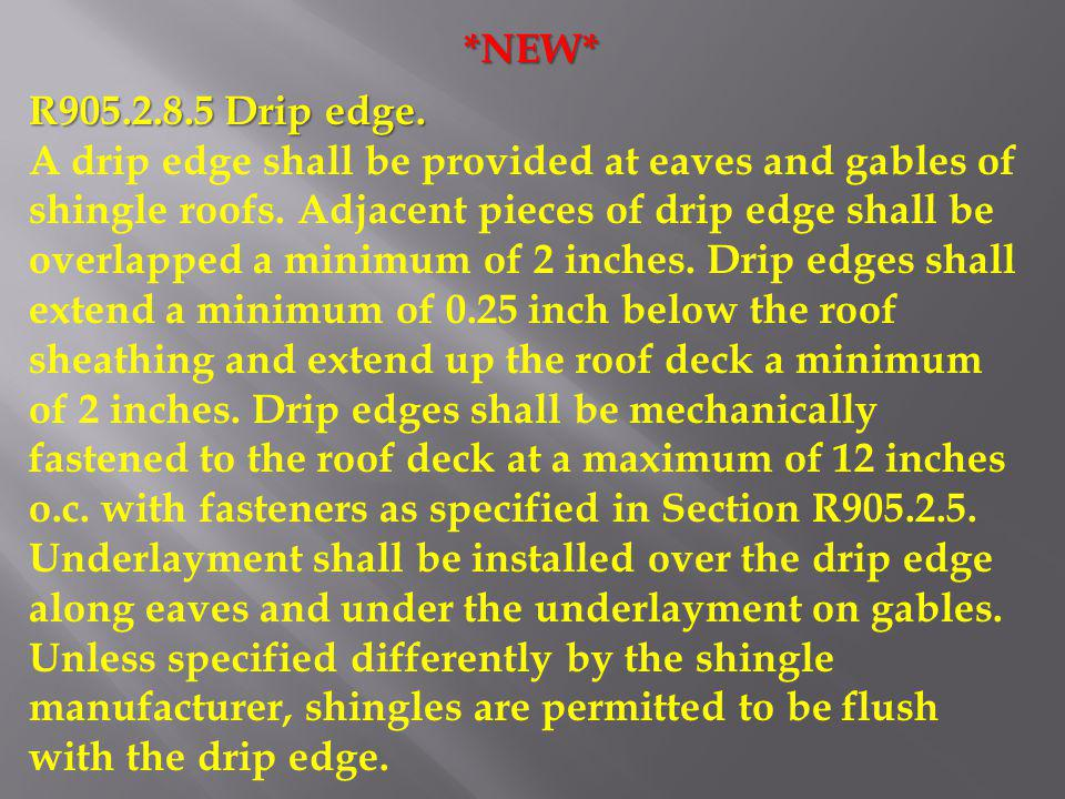 R905.2.8.5 Drip edge. A drip edge shall be provided at eaves and gables of shingle roofs. Adjacent pieces of drip edge shall be overlapped a minimum o