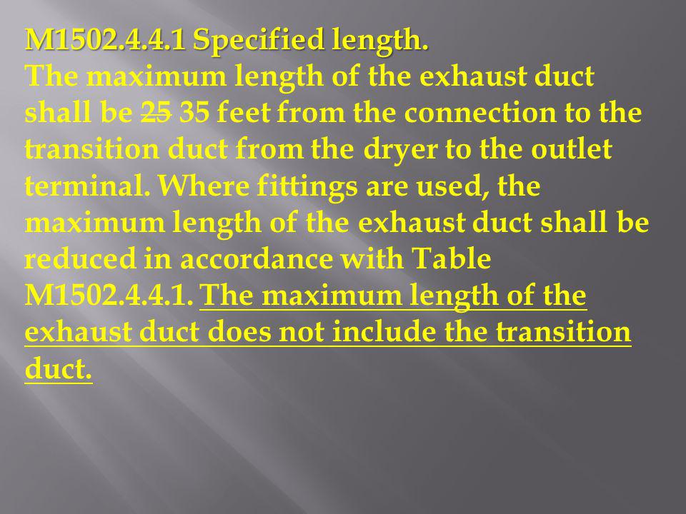 M1502.4.4.1 Specified length. The maximum length of the exhaust duct shall be 25 35 feet from the connection to the transition duct from the dryer to
