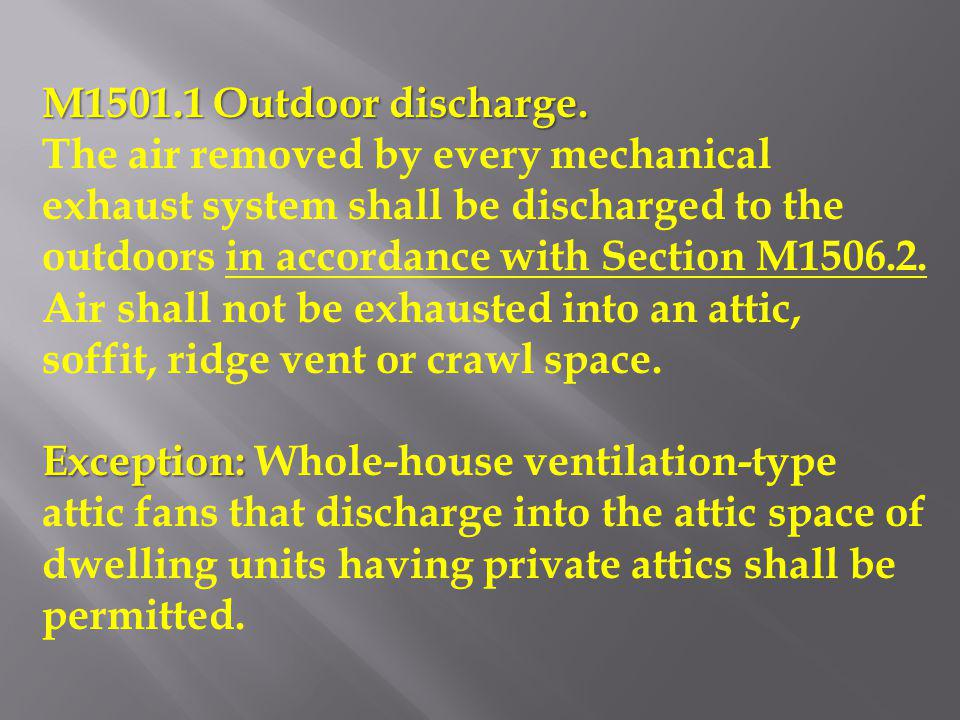 M1501.1 Outdoor discharge. The air removed by every mechanical exhaust system shall be discharged to the outdoors in accordance with Section M1506.2.