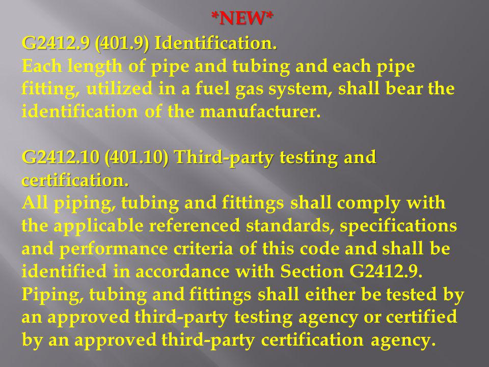 *NEW* G2412.9 (401.9) Identification. Each length of pipe and tubing and each pipe fitting, utilized in a fuel gas system, shall bear the identificati