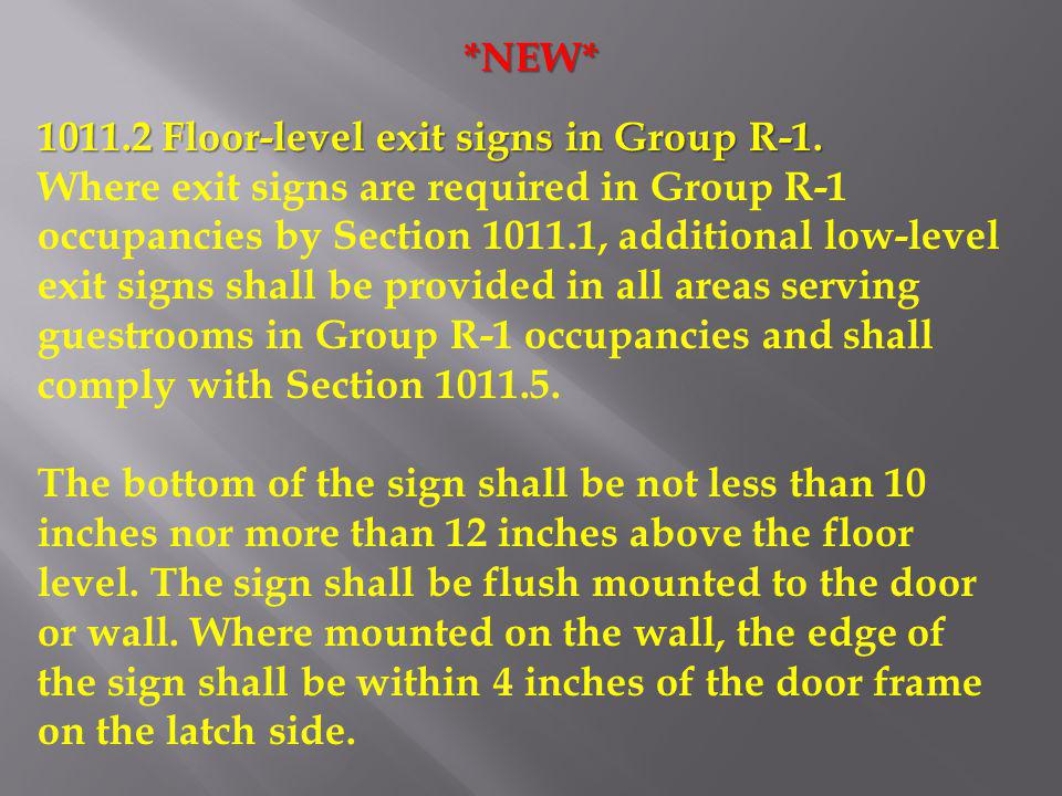 *NEW* 1011.2 Floor-level exit signs in Group R-1. Where exit signs are required in Group R-1 occupancies by Section 1011.1, additional low-level exit