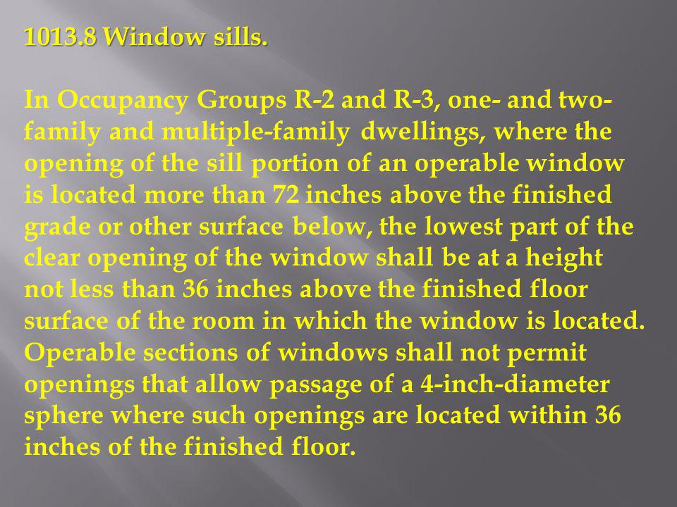 1013.8 Window sills. In Occupancy Groups R-2 and R-3, one- and two- family and multiple-family dwellings, where the opening of the sill portion of an