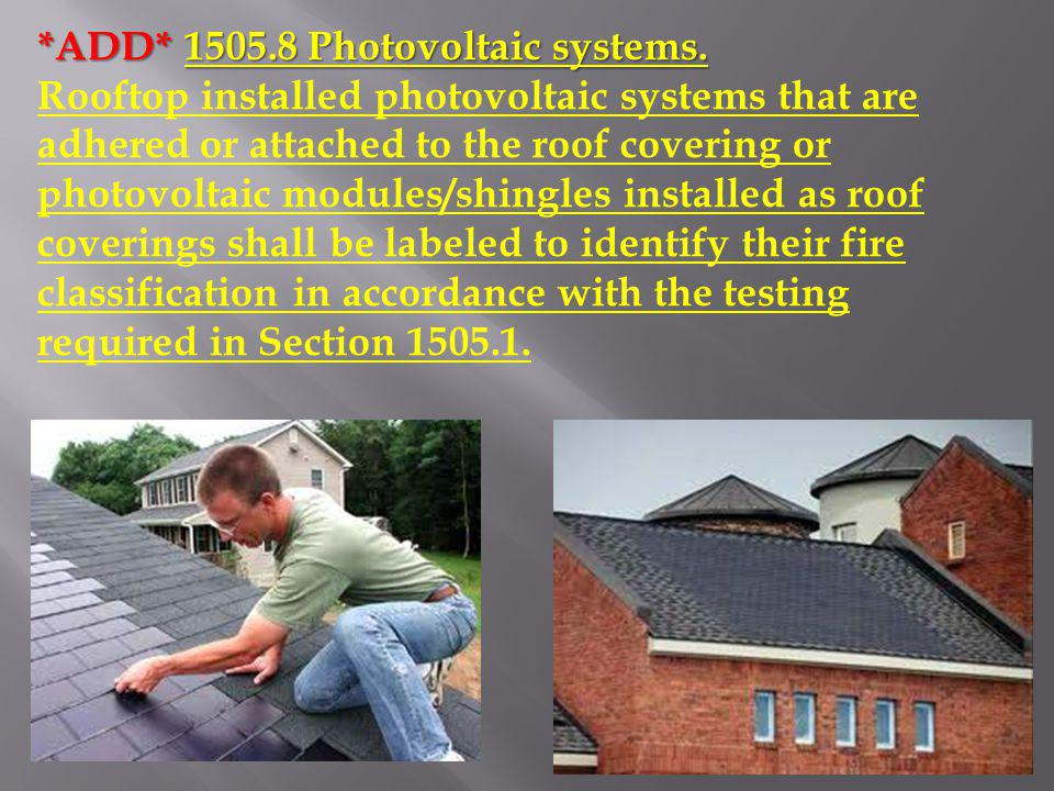 *ADD* 1505.8 Photovoltaic systems. Rooftop installed photovoltaic systems that are adhered or attached to the roof covering or photovoltaic modules/sh