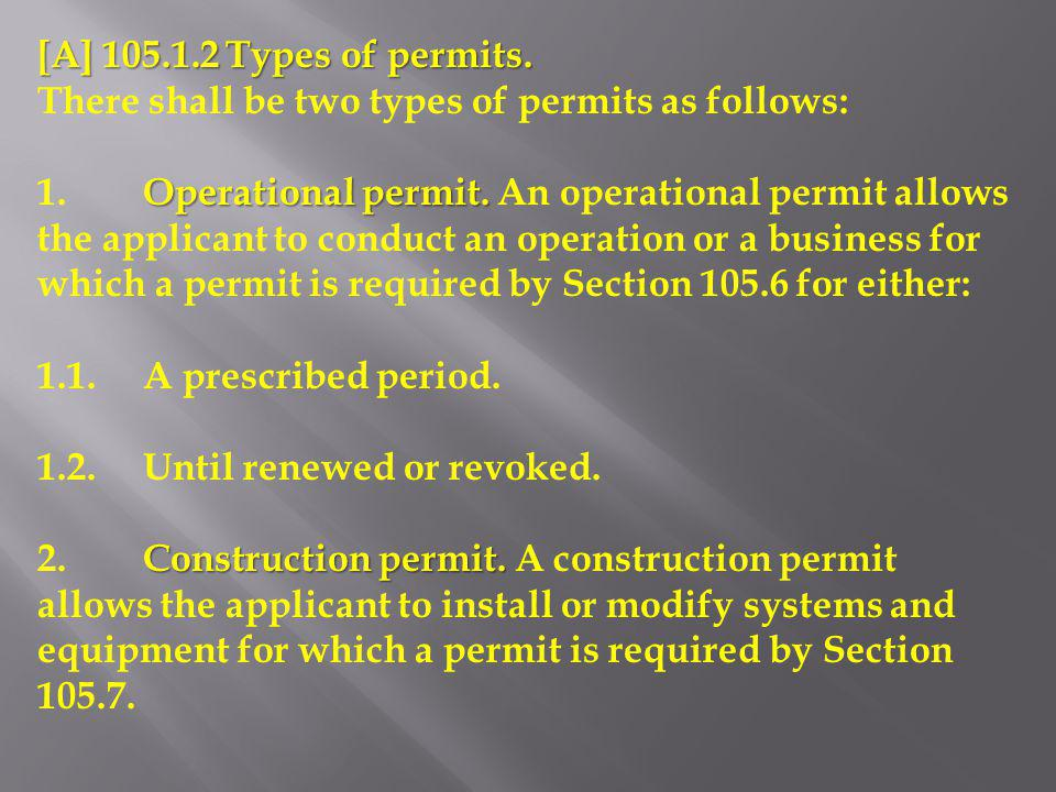 [A] 105.1.2 Types of permits. There shall be two types of permits as follows: Operational permit. 1.Operational permit. An operational permit allows t