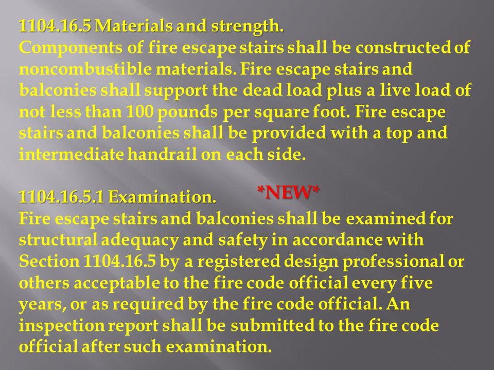1104.16.5 Materials and strength. Components of fire escape stairs shall be constructed of noncombustible materials. Fire escape stairs and balconies