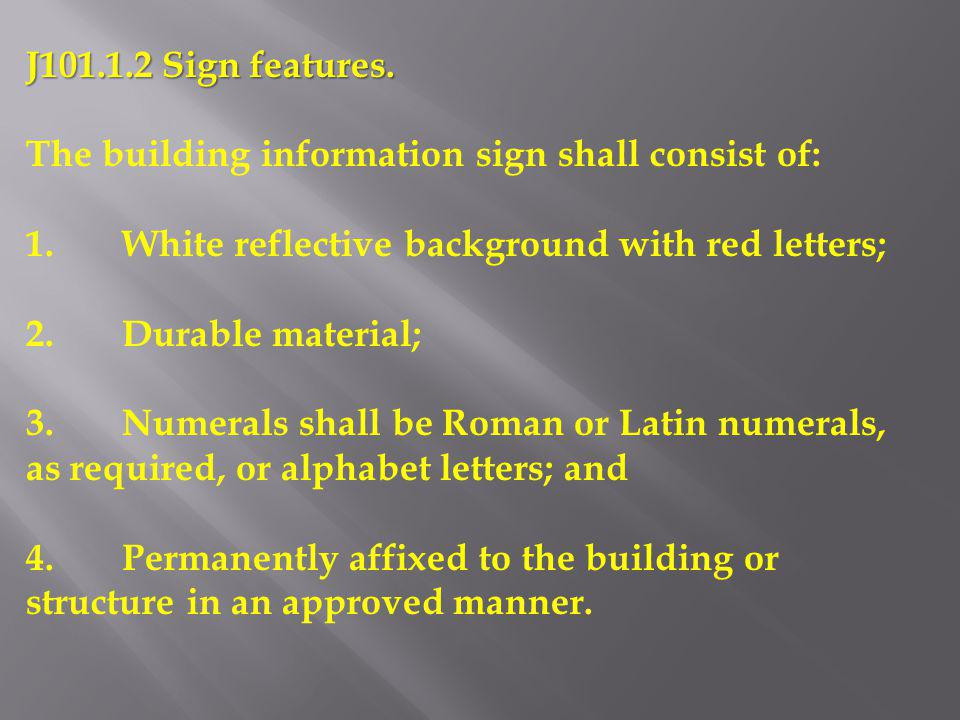 J101.1.2 Sign features. The building information sign shall consist of: 1.White reflective background with red letters; 2.Durable material; 3.Numerals
