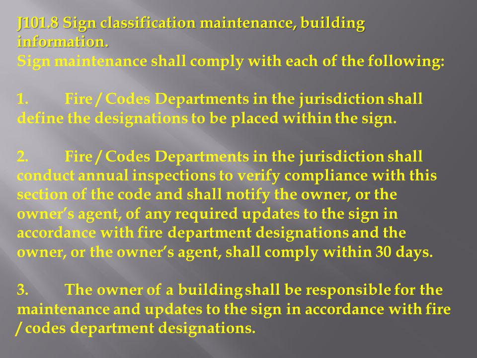 J101.8 Sign classification maintenance, building information. Sign maintenance shall comply with each of the following: 1.Fire / Codes Departments in