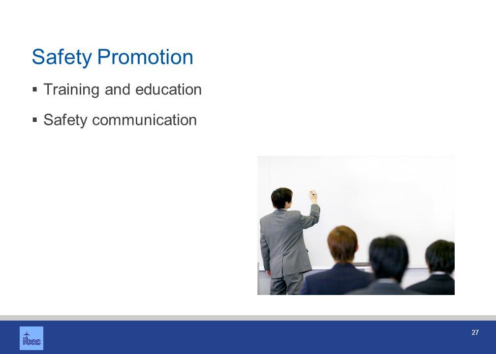 27 Safety Promotion Training and education Safety communication
