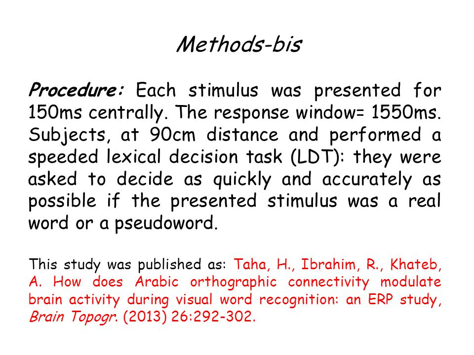 Methods-bis Procedure: Each stimulus was presented for 150ms centrally. The response window= 1550ms. Subjects, at 90cm distance and performed a speede