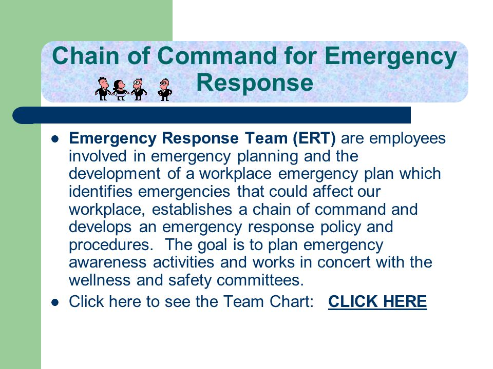 Chain of Command for Emergency Response Emergency Response Team (ERT) are employees involved in emergency planning and the development of a workplace