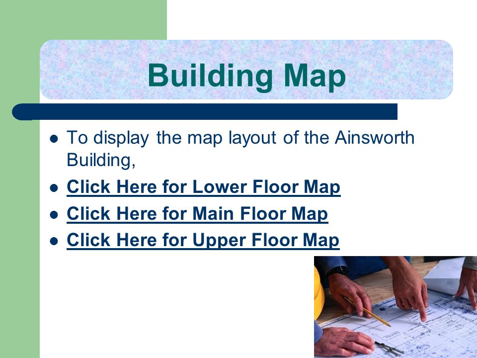 Building Map To display the map layout of the Ainsworth Building, Click Here for Lower Floor Map Click Here for Main Floor Map Click Here for Upper Fl