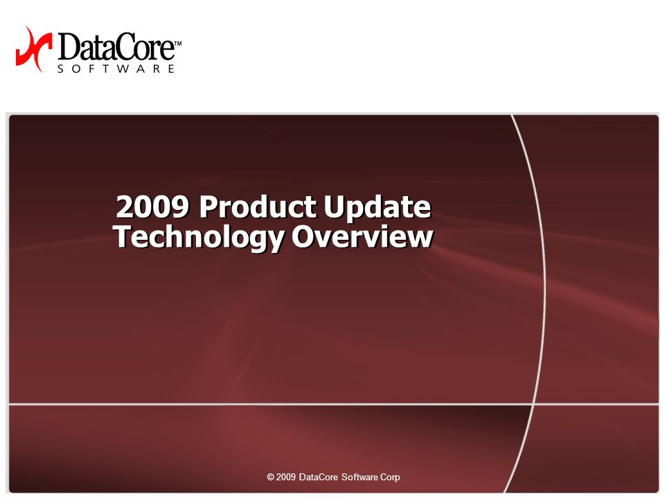 1 © 2009 DataCore Software Corp. All rights reserved © 2009 DataCore Software Corp 2009 Product Update Technology Overview