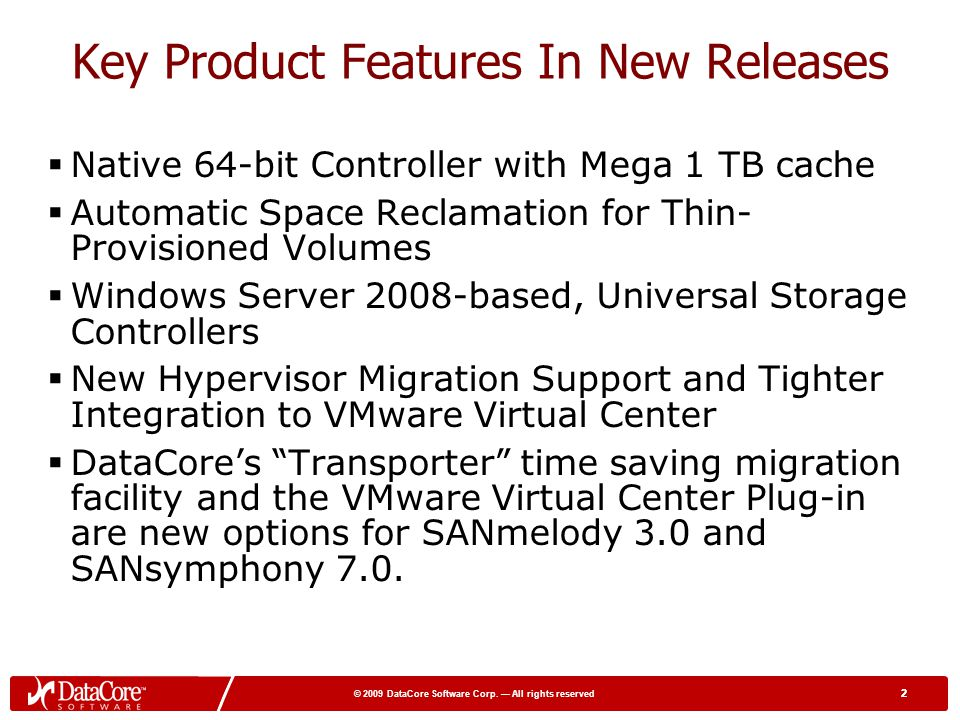 2 © 2009 DataCore Software Corp. All rights reserved 2 Key Product Features In New Releases Native 64-bit Controller with Mega 1 TB cache Automatic Sp
