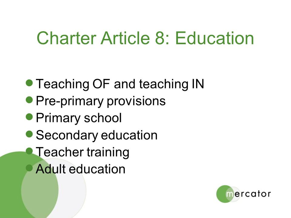 Charter Article 8: Education Teaching OF and teaching IN Pre-primary provisions Primary school Secondary education Teacher training Adult education