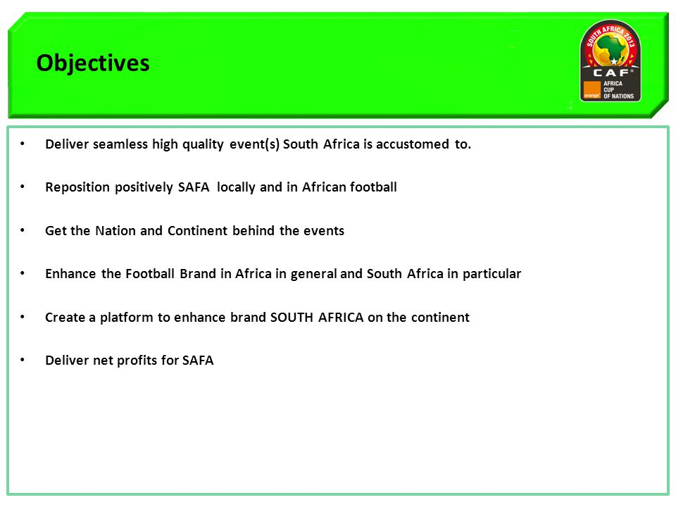 Objectives Deliver seamless high quality event(s) South Africa is accustomed to.
