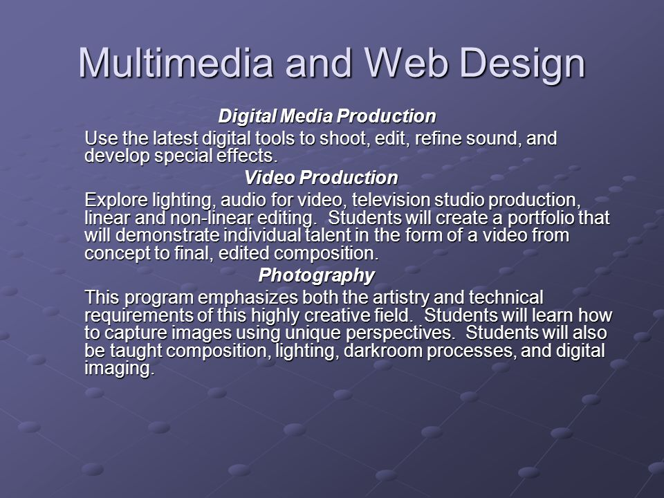 Multimedia and Web Design Digital Media Production Digital Media Production Use the latest digital tools to shoot, edit, refine sound, and develop special effects.