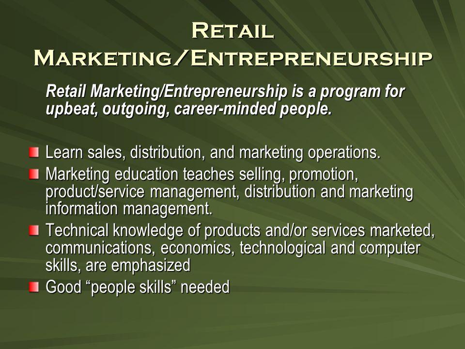 Retail Marketing/Entrepreneurship Retail Marketing/Entrepreneurship is a program for upbeat, outgoing, career-minded people.
