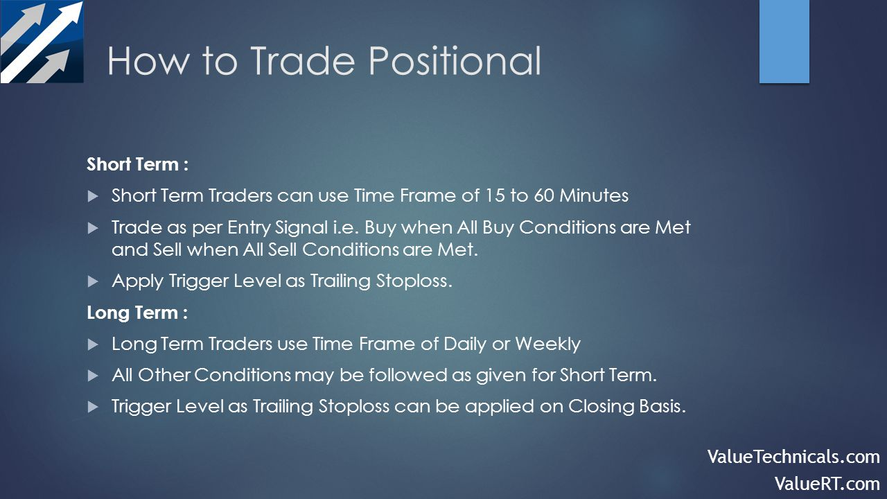 How to Trade Positional ValueTechnicals.com ValueRT.com Short Term : Short Term Traders can use Time Frame of 15 to 60 Minutes Trade as per Entry Signal i.e.