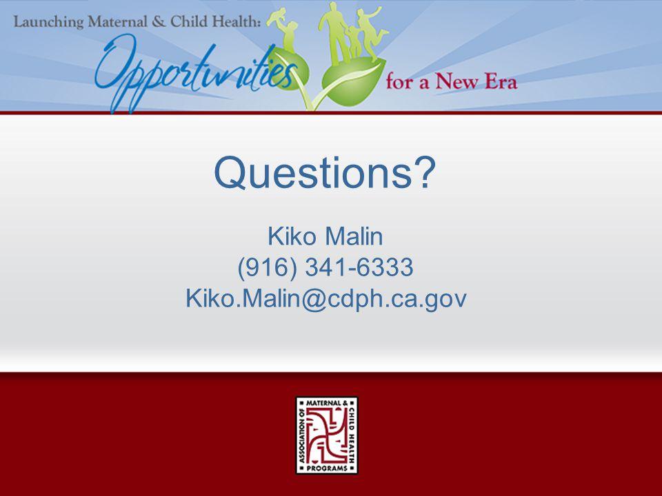 Questions Kiko Malin (916) 341-6333 Kiko.Malin@cdph.ca.gov