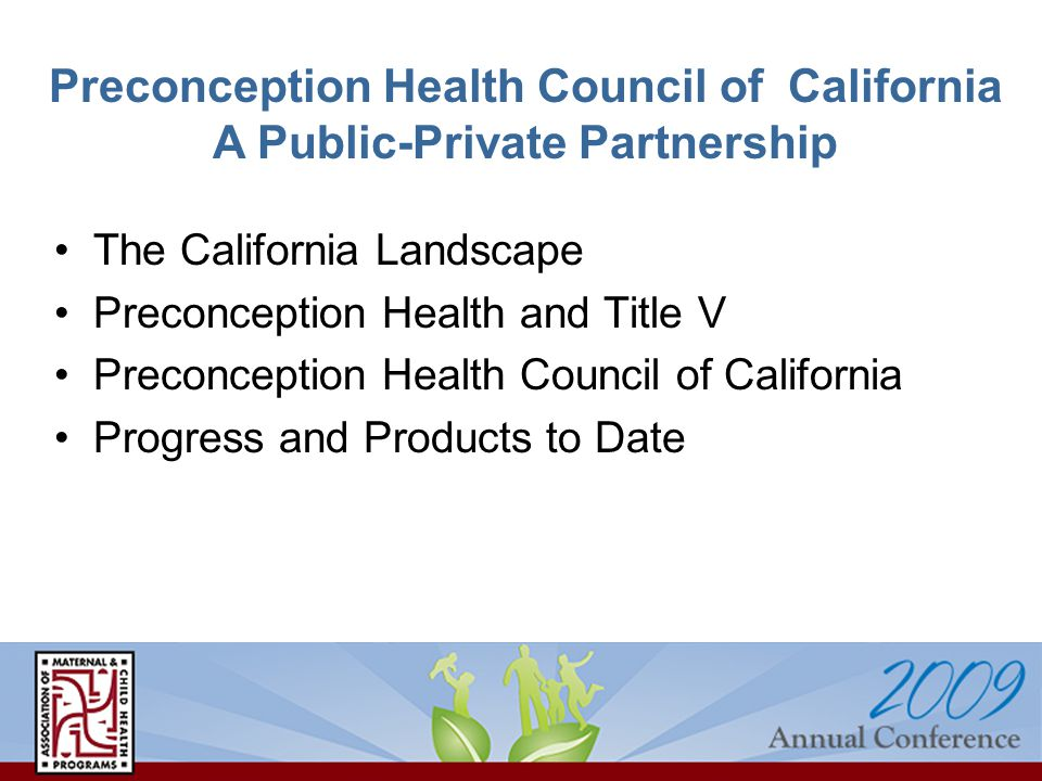 The California Landscape Preconception Health and Title V Preconception Health Council of California Progress and Products to Date Preconception Health Council of California A Public-Private Partnership