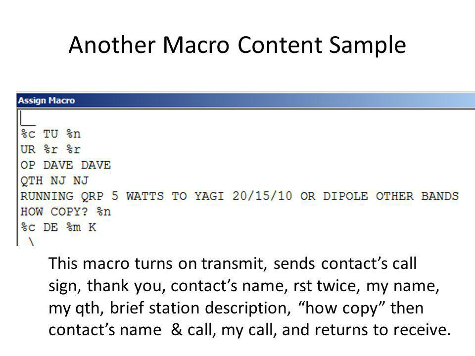 Macro Content Sample Macros can be defined by right clicking on the macro button. This particular macro, sent by turns on transmit, sends K2YG once, a
