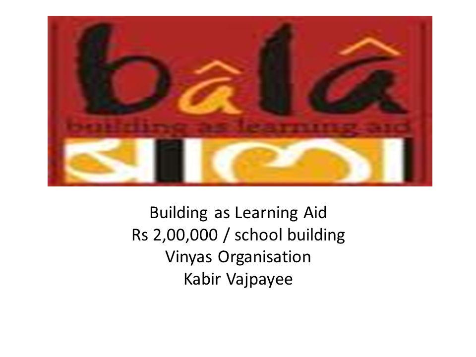 BaLA FUND Building as Learning Aid Rs 2,00,000 / school building Vinyas Organisation Kabir Vajpayee