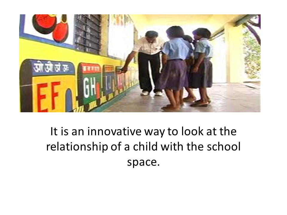 It is an innovative way to look at the relationship of a child with the school space.