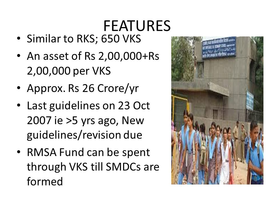FEATURES Similar to RKS; 650 VKS An asset of Rs 2,00,000+Rs 2,00,000 per VKS Approx. Rs 26 Crore/yr Last guidelines on 23 Oct 2007 ie >5 yrs ago, New