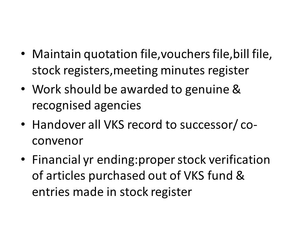 Maintain quotation file,vouchers file,bill file, stock registers,meeting minutes register Work should be awarded to genuine & recognised agencies Hand