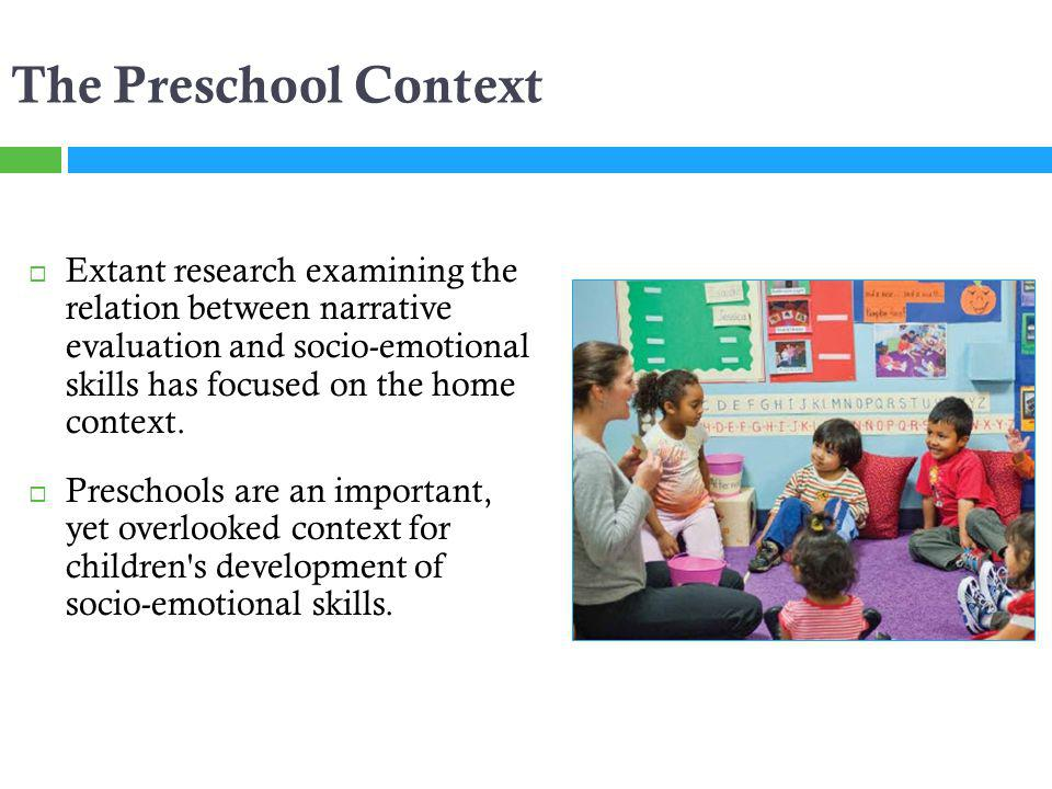 The Preschool Context Extant research examining the relation between narrative evaluation and socio-emotional skills has focused on the home context.