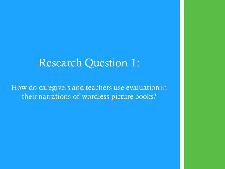 Research Question 1: How do caregivers and teachers use evaluation in their narrations of wordless picture books