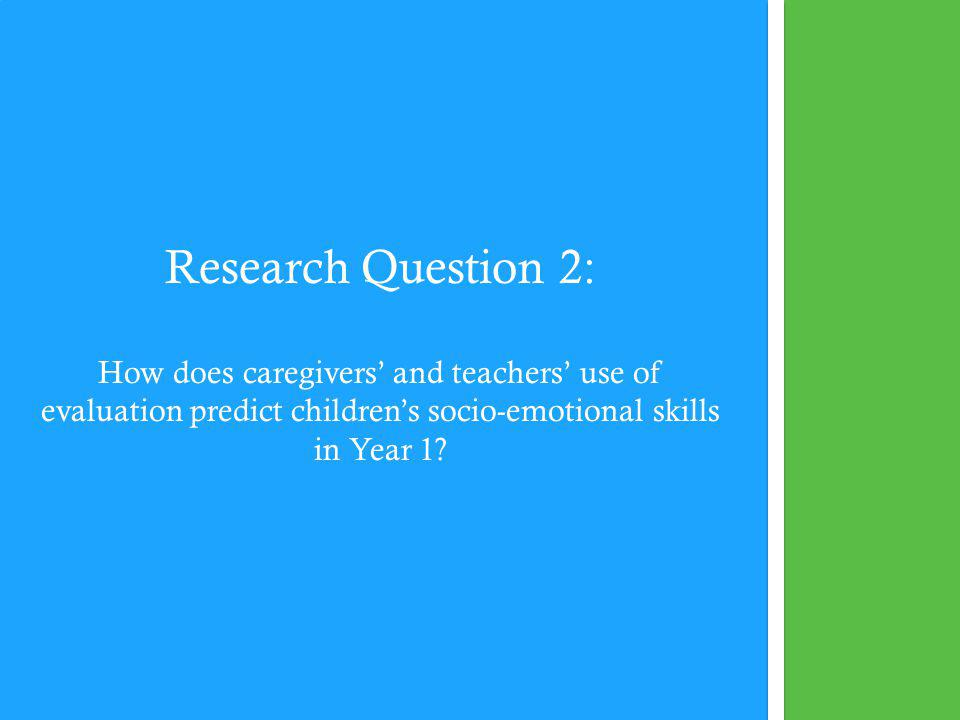 Research Question 2: How does caregivers and teachers use of evaluation predict childrens socio-emotional skills in Year 1