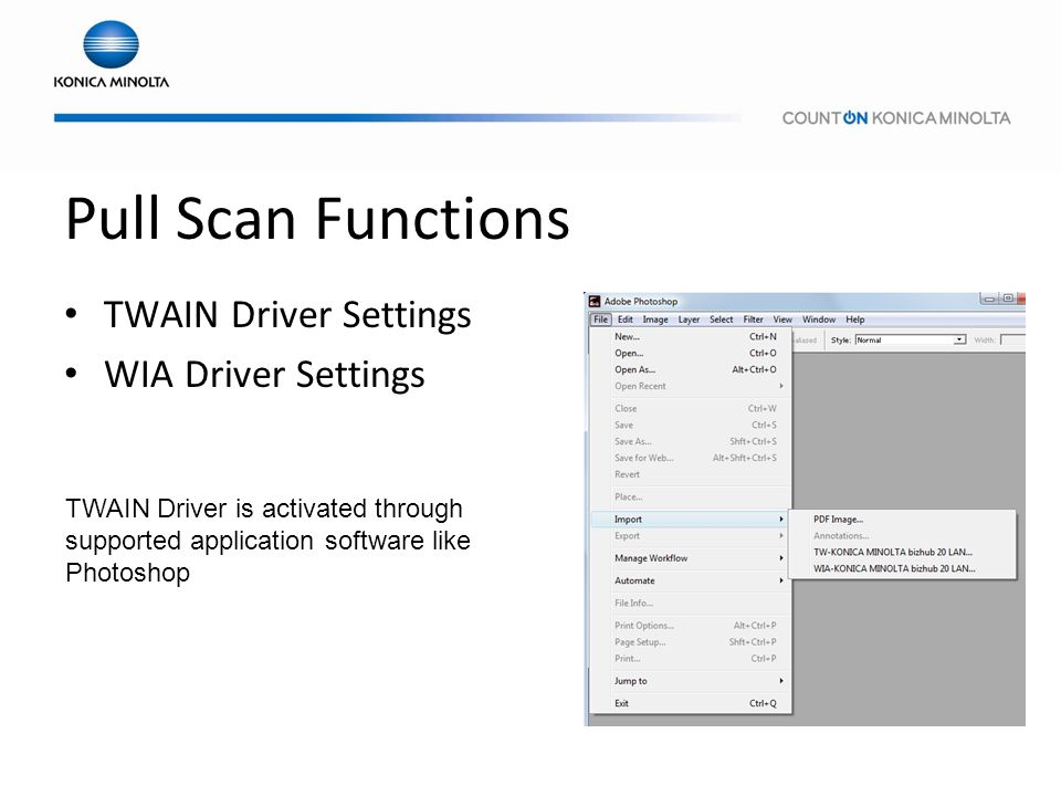 Pull Scan Functions TWAIN Driver Settings WIA Driver Settings TWAIN Driver is activated through supported application software like Photoshop