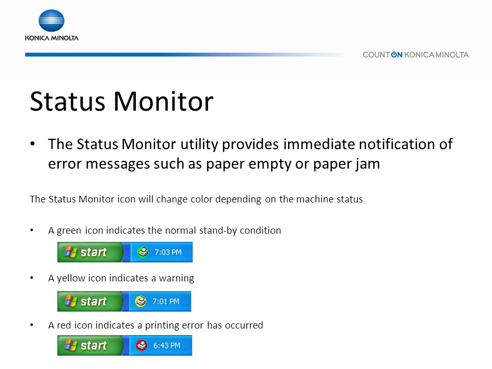 The Status Monitor icon will change color depending on the machine status A green icon indicates the normal stand-by condition A yellow icon indicates