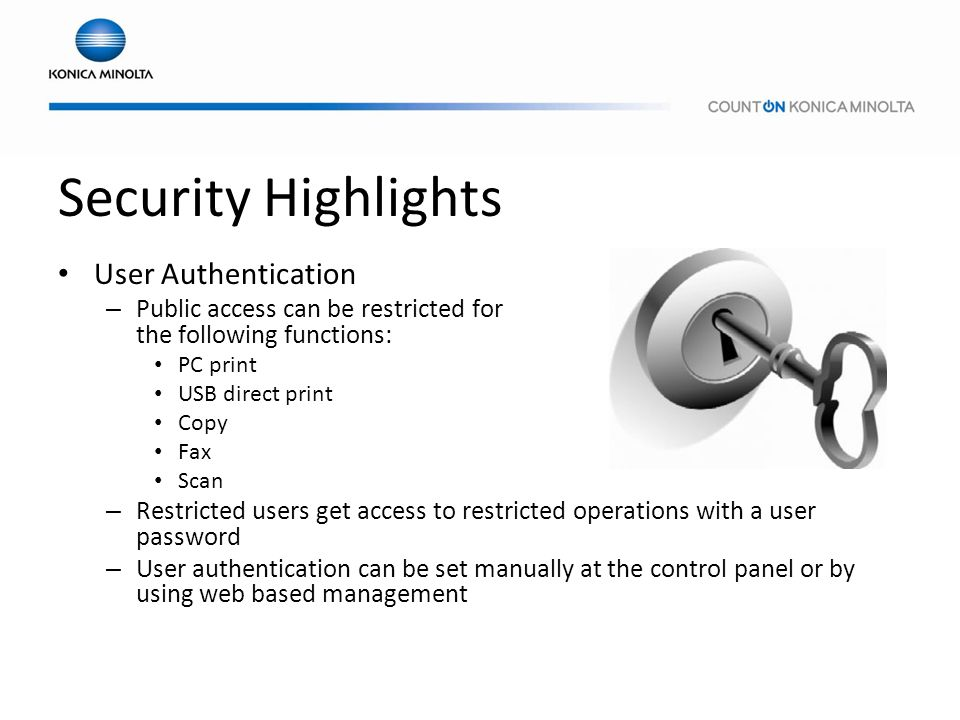Security Highlights User Authentication – Public access can be restricted for the following functions: PC print USB direct print Copy Fax Scan – Restr