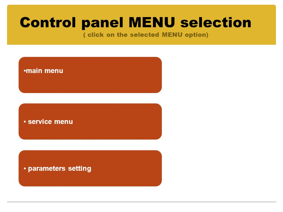 service menu parameters setting Control panel MENU selection ( click on the selected MENU option) main menu