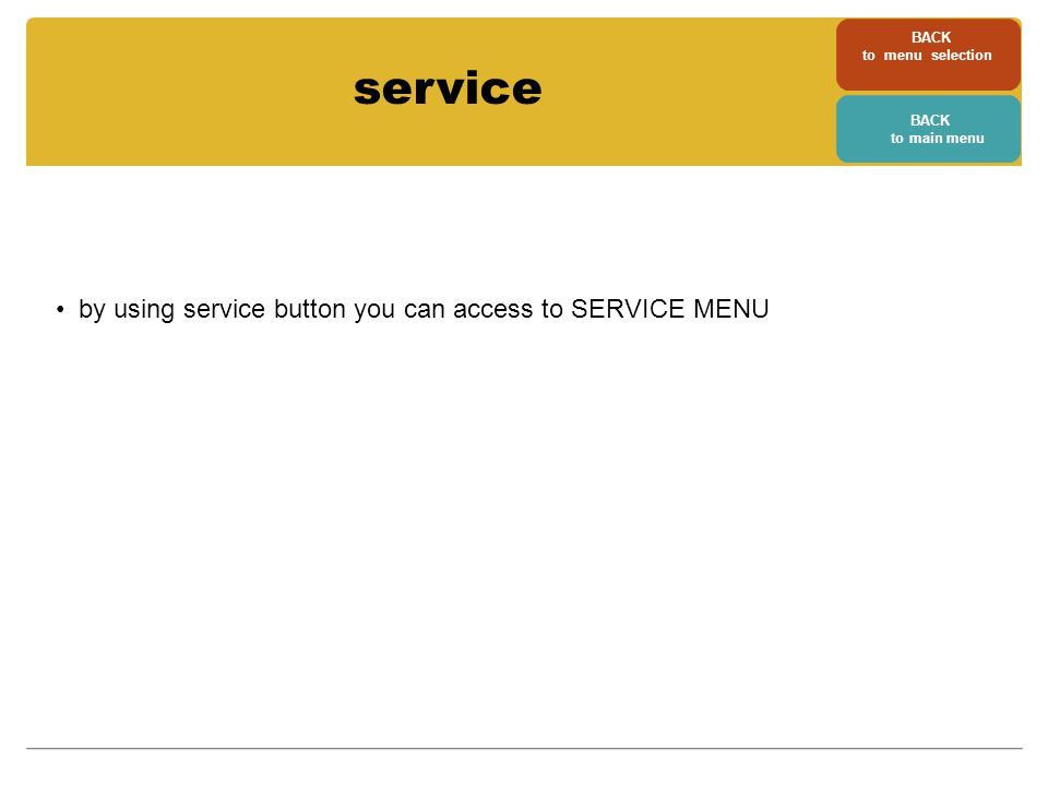 service by using service button you can access to SERVICE MENU BACK to menu selection BACK to main menu