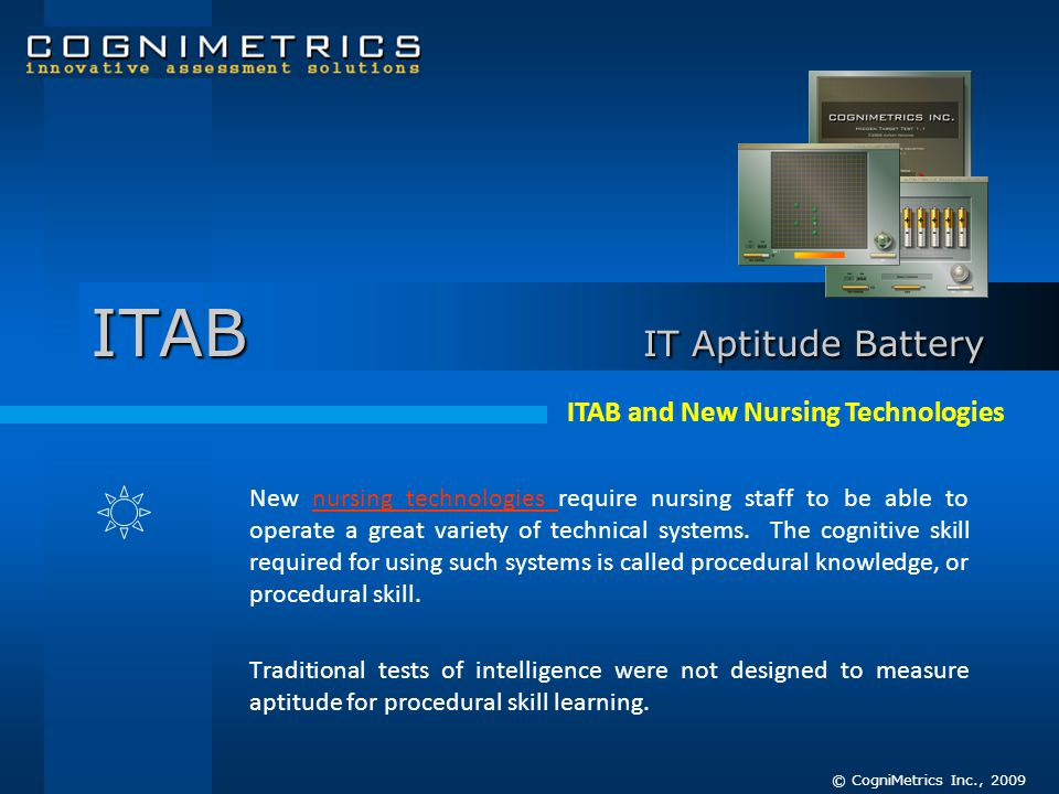 ITAB IT Aptitude Battery New nursing technologies require nursing staff to be able to operate a great variety of technical systems. The cognitive skil