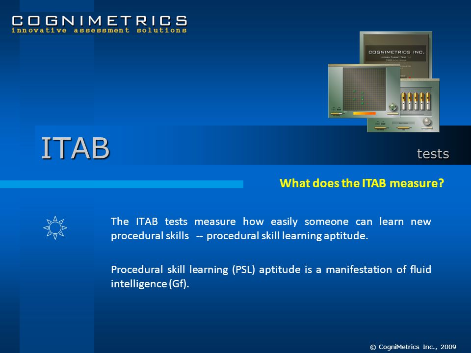 ITAB tests The ITAB tests measure how easily someone can learn new procedural skills -- procedural skill learning aptitude. Procedural skill learning