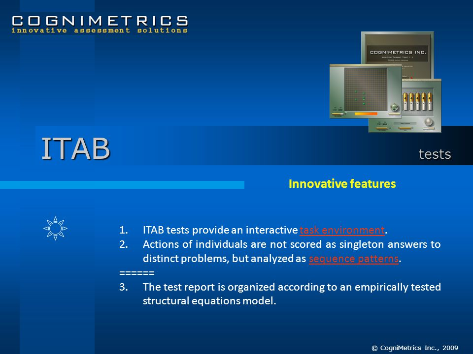 Innovative features 1.ITAB tests provide an interactive task environment.task environment 2.Actions of individuals are not scored as singleton answers