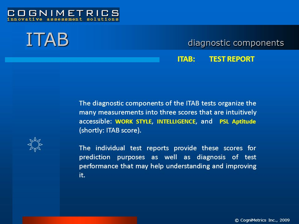 ITAB: TEST REPORT The diagnostic components of the ITAB tests organize the many measurements into three scores that are intuitively accessible: WORK STYLE, INTELLIGENCE, and PSL Aptitude (shortly: ITAB score).
