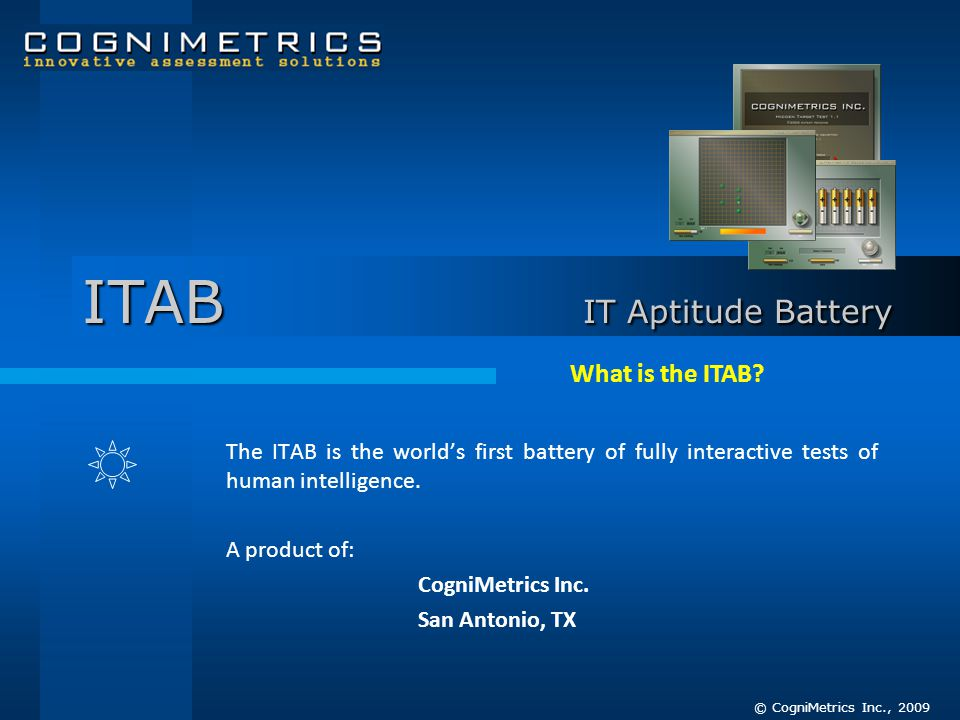 ITAB IT Aptitude Battery The ITAB is the worlds first battery of fully interactive tests of human intelligence. A product of: CogniMetrics Inc. San An