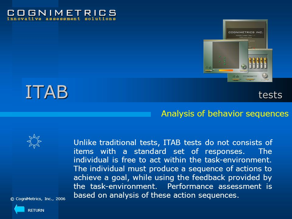 Analysis of behavior sequences Unlike traditional tests, ITAB tests do not consists of items with a standard set of responses. The individual is free