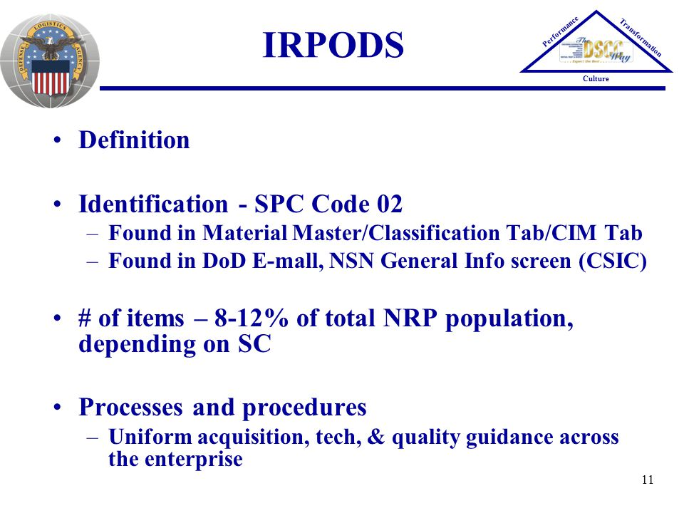 11 IRPODS Performance Transformation Culture Definition Identification - SPC Code 02 –Found in Material Master/Classification Tab/CIM Tab –Found in Do