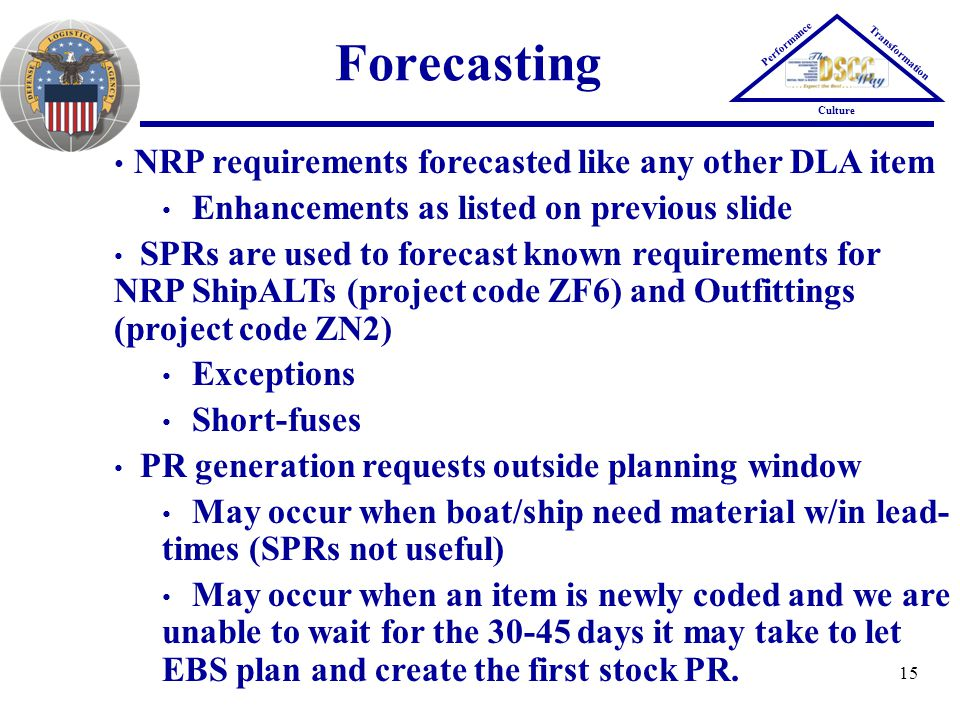 15 Performance Transformation Culture Forecasting NRP requirements forecasted like any other DLA item Enhancements as listed on previous slide SPRs ar